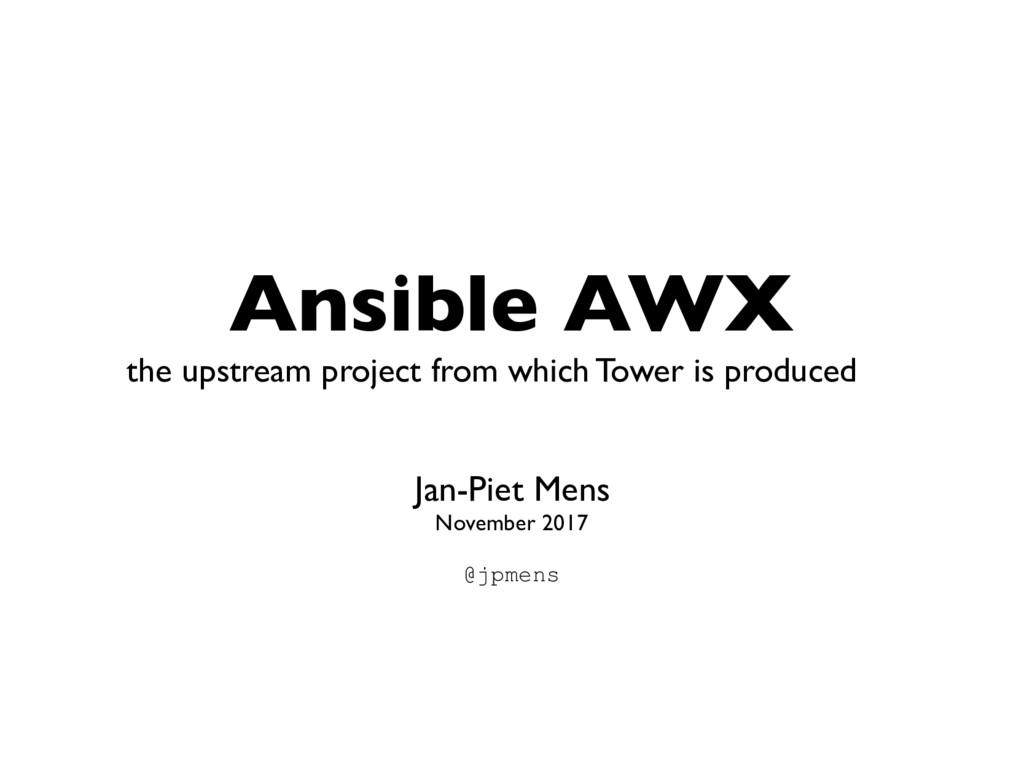 Ansible AWX Jan-Piet Mens November 2017 @jpmen...