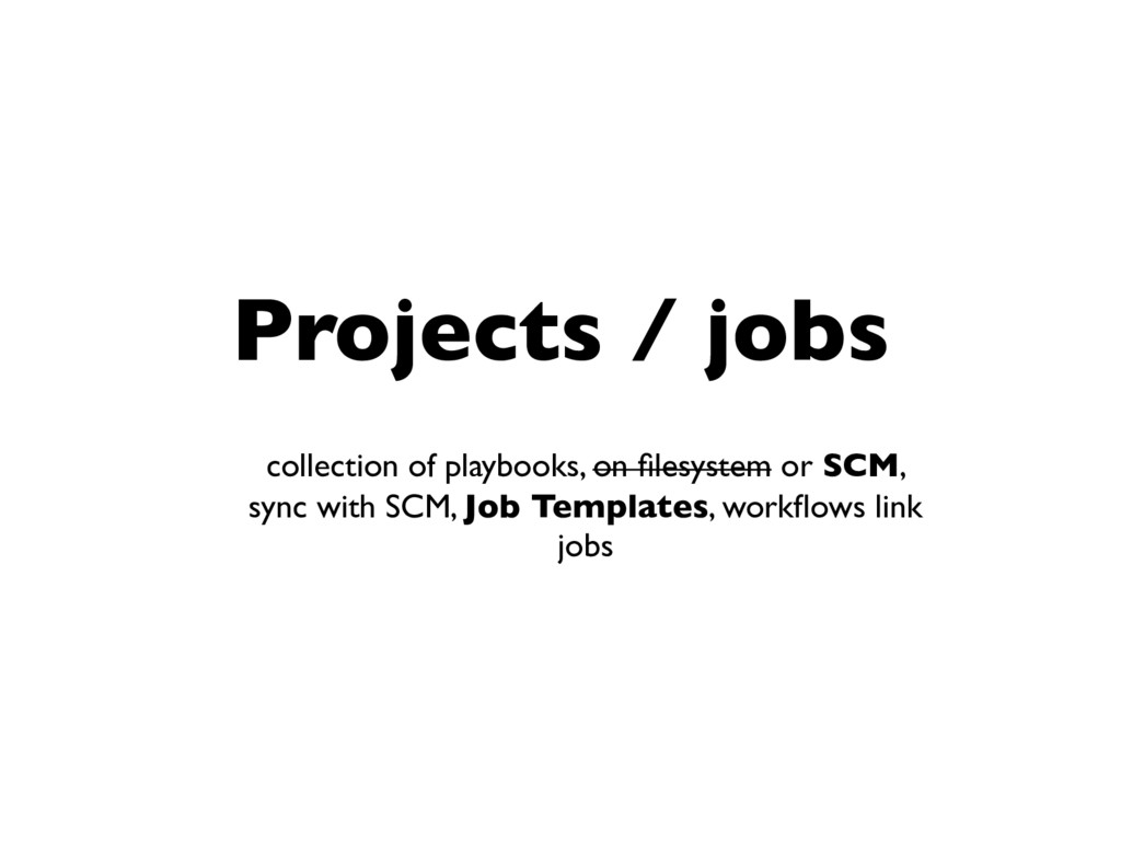 Projects / jobs collection of playbooks, on file...