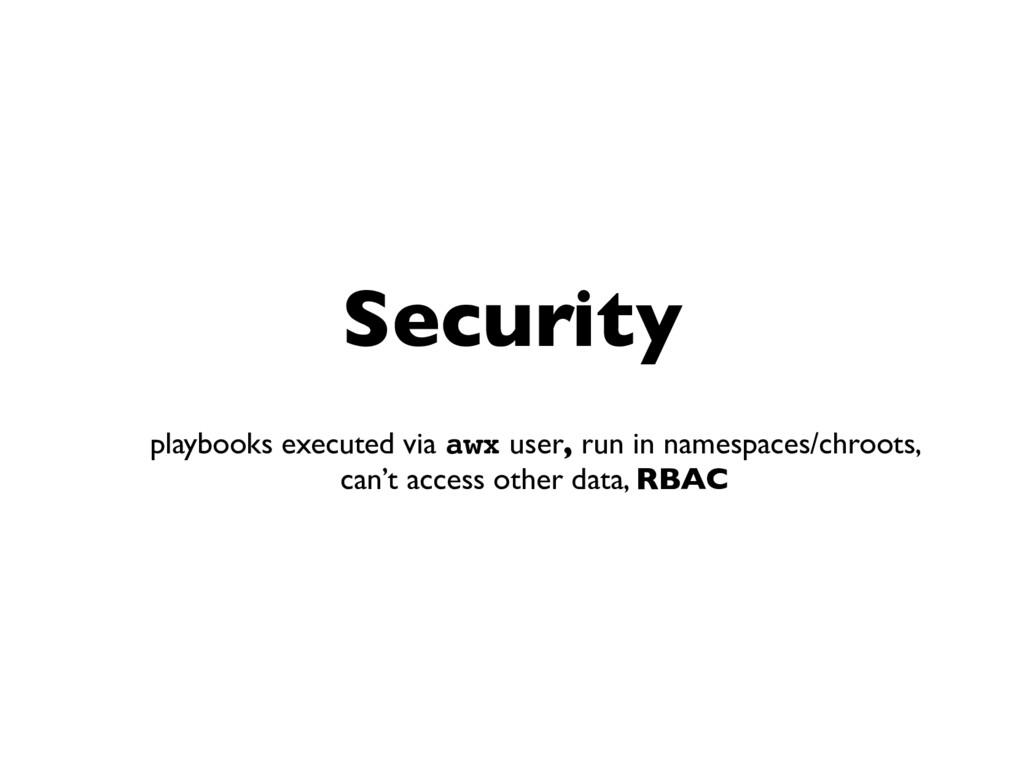 Security playbooks executed via awx user, run i...