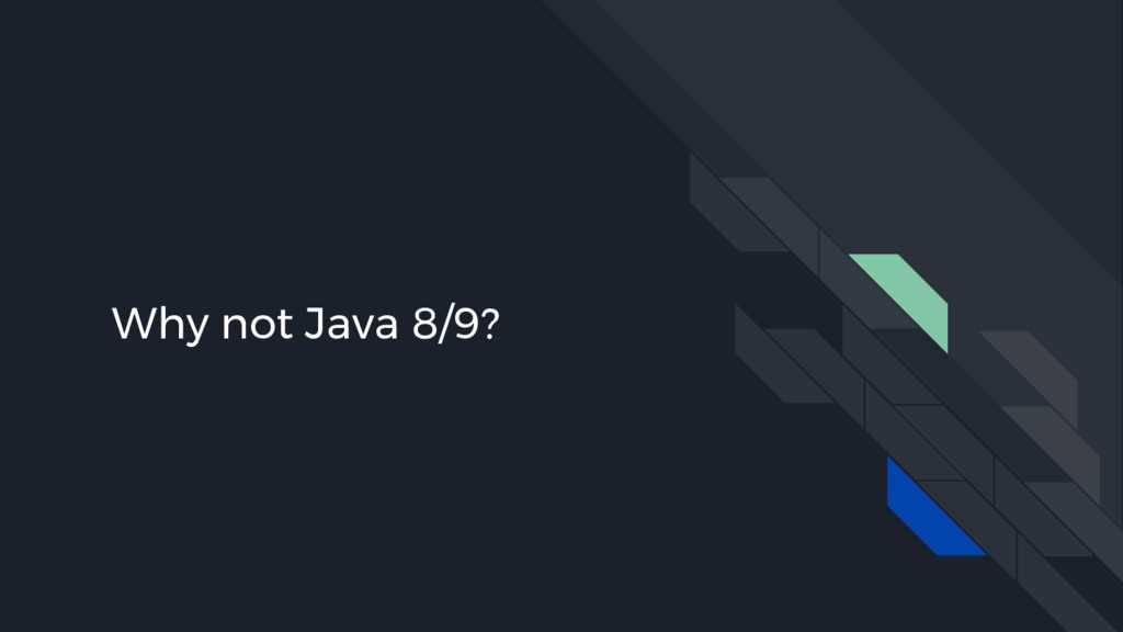 Why not Java 8/9?
