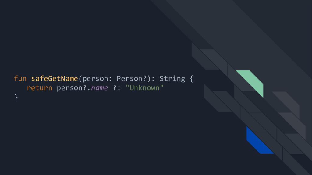 fun safeGetName(person: Person?): String { retu...
