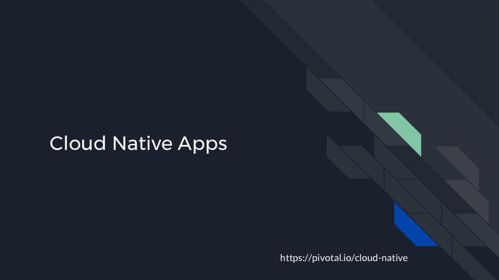 Cloud Native Apps https://pivotal.io/cloud-nati...