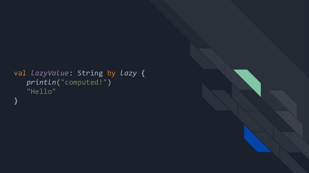 """val lazyValue: String by lazy { println(""""comput..."""