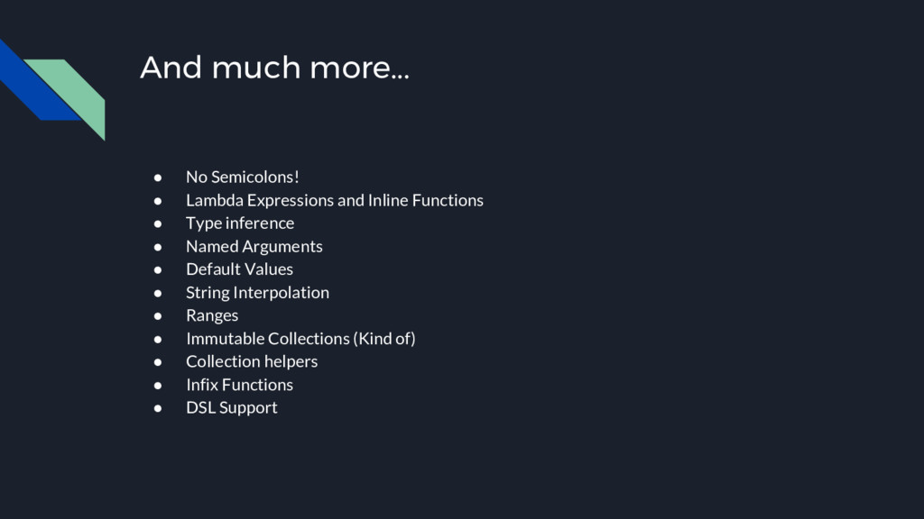 And much more... ● No Semicolons! ● Lambda Expr...