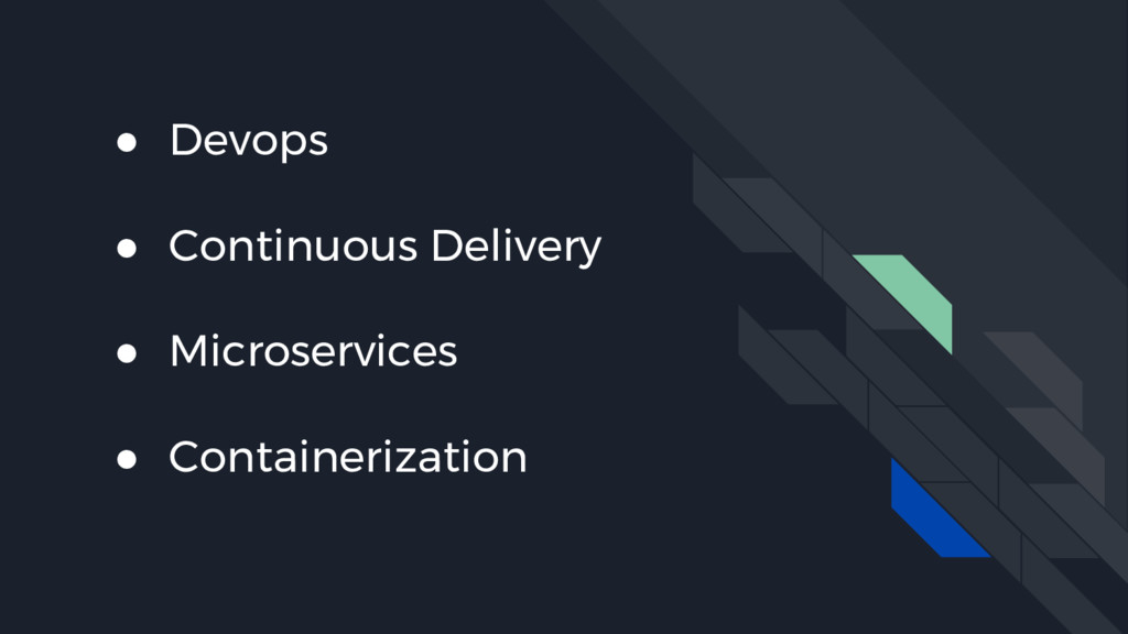 ● Devops ● Continuous Delivery ● Microservices ...