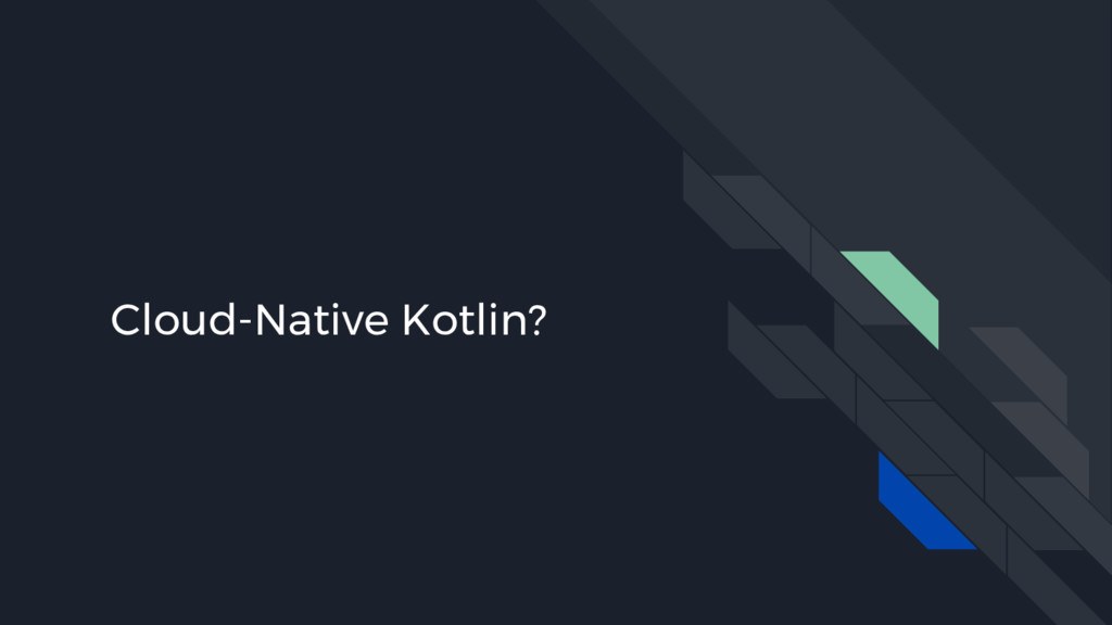 Cloud-Native Kotlin?