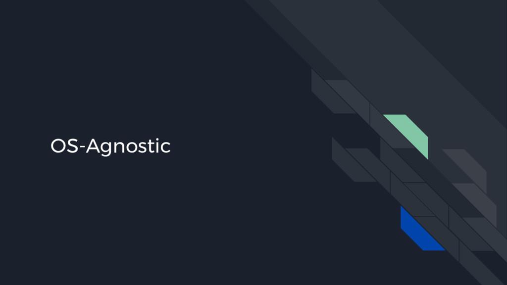 OS-Agnostic