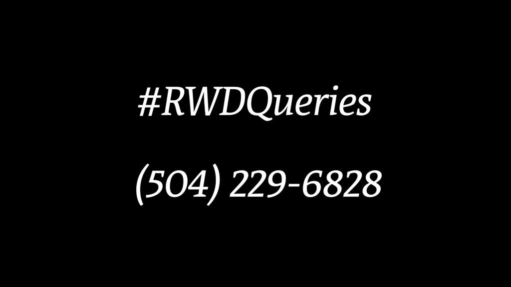 #RWDQueries (504) 229-6828