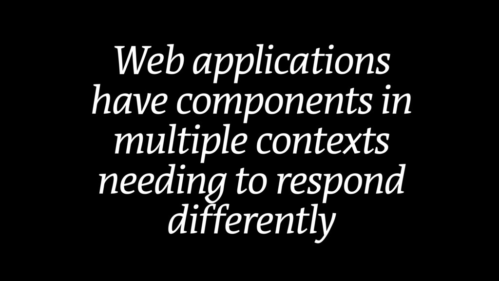 Web applications  have components in multiple ...