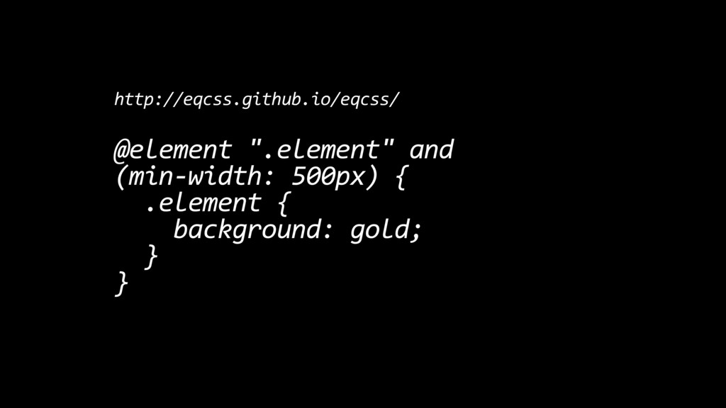 "http://eqcss.github.io/eqcss/ @element "".elemen..."