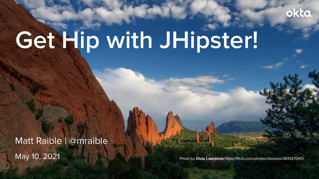Matt Raible   @mraible Get Hip with JHipster! M...