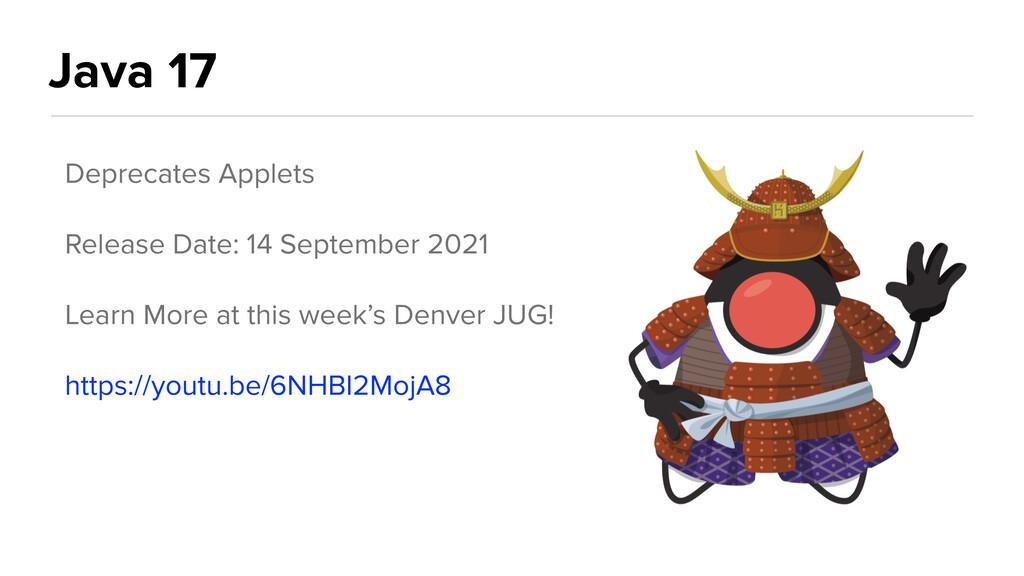 Java 17 Deprecates Applets   Release Date: 14 S...