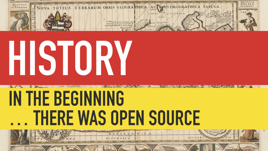 HISTORY IN THE BEGINNING … THERE WAS OPEN SOURCE