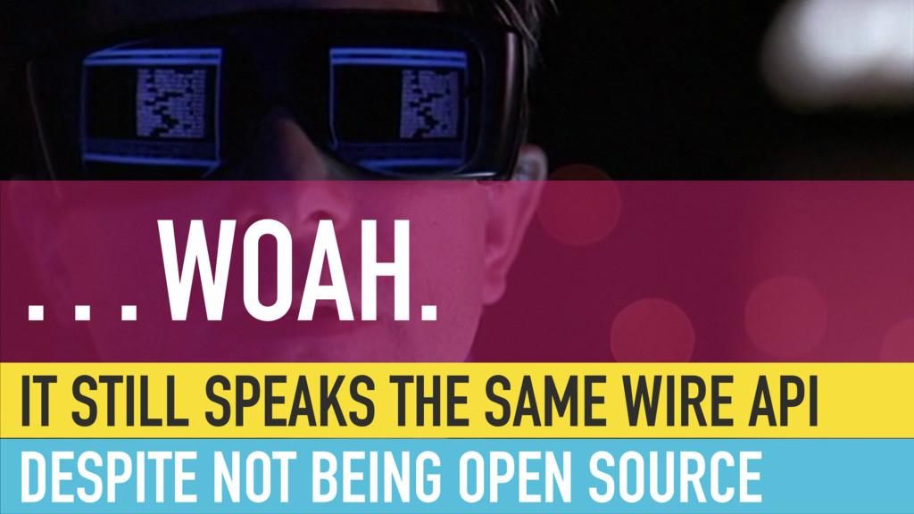 …WOAH. IT STILL SPEAKS THE SAME WIRE API DESPIT...