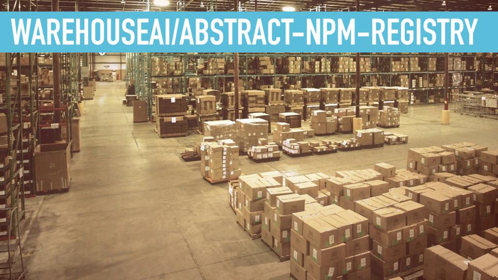 WAREHOUSEAI/ABSTRACT-NPM-REGISTRY