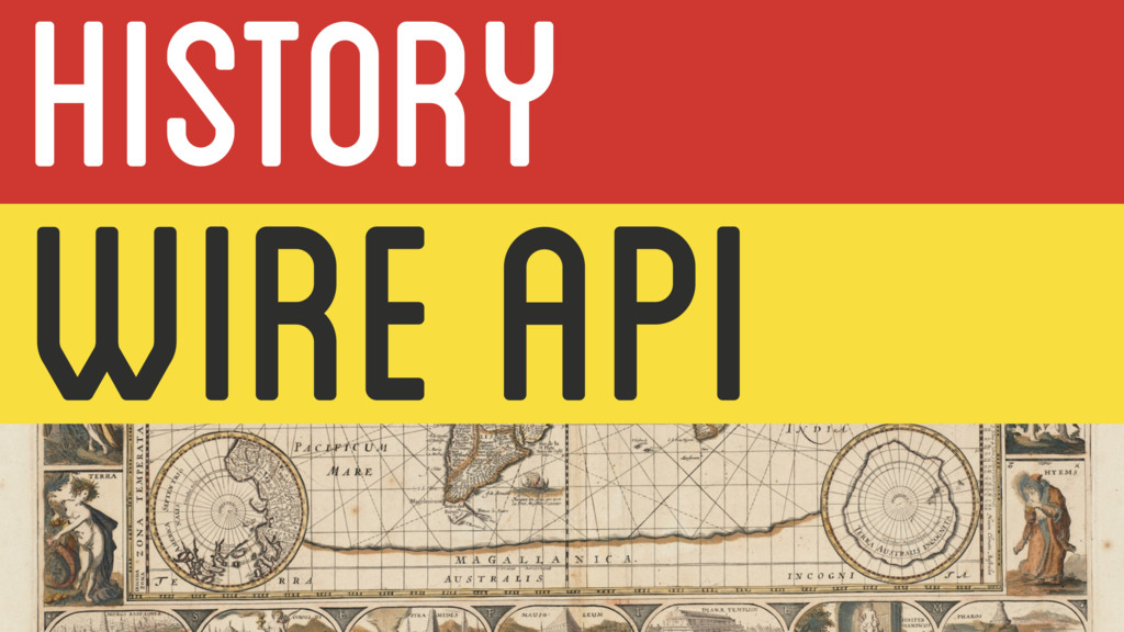 WIRE API HISTORY