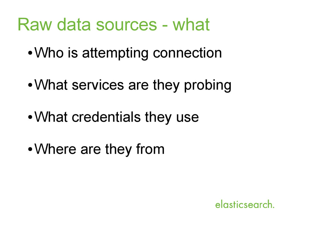Raw data sources - what ● Who is attempting con...