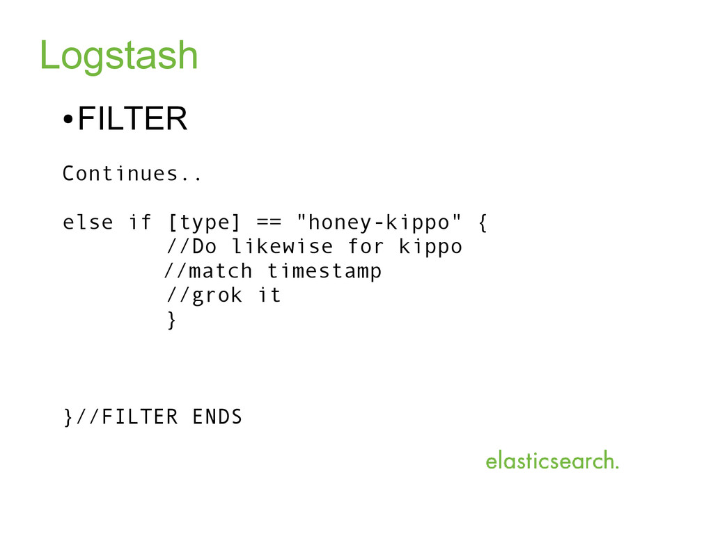 Logstash ● FILTER Continues.. else if [type] ==...