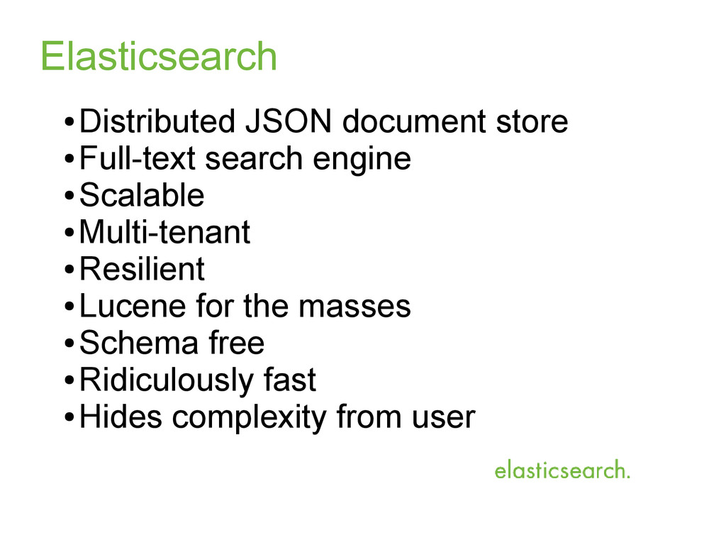 Elasticsearch ● Distributed JSON document store...
