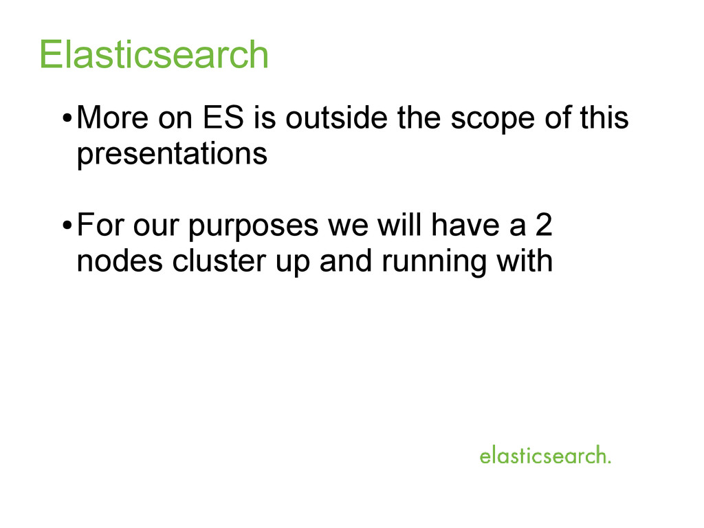 Elasticsearch ● More on ES is outside the scope...