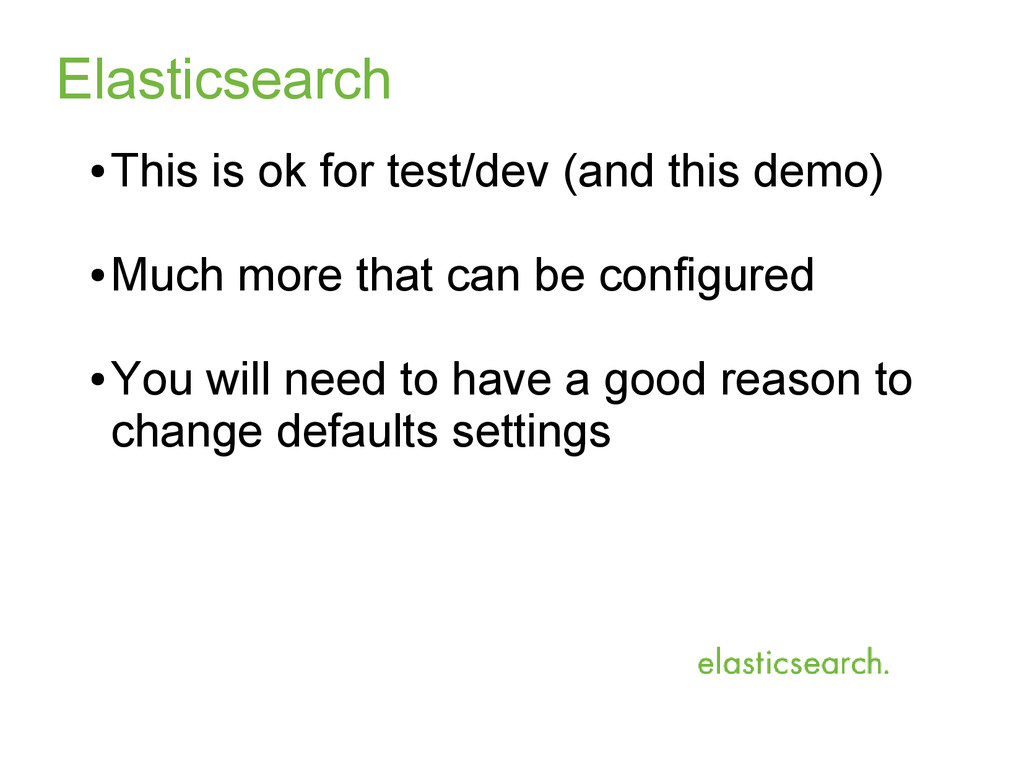 Elasticsearch ● This is ok for test/dev (and th...