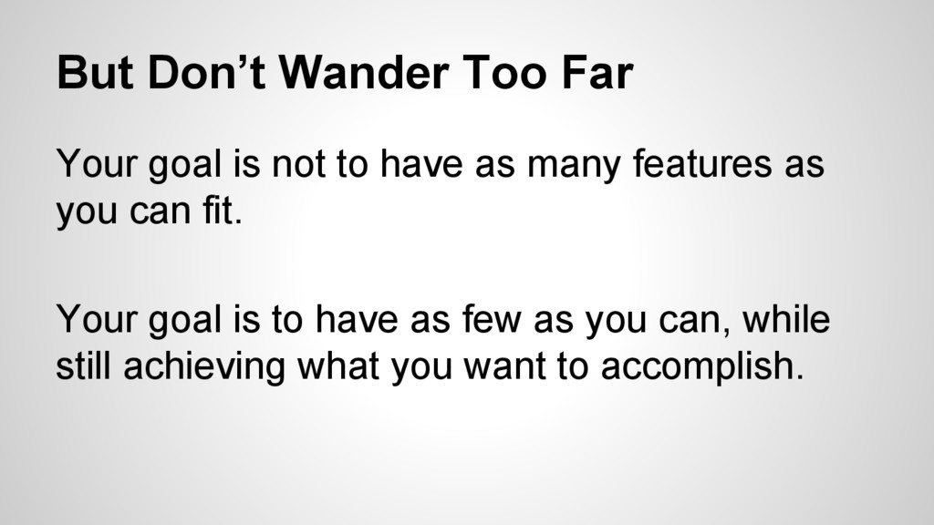 But Don't Wander Too Far Your goal is not to ha...