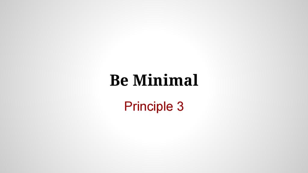 Be Minimal Principle 3