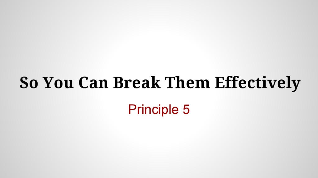 So You Can Break Them Effectively Principle 5