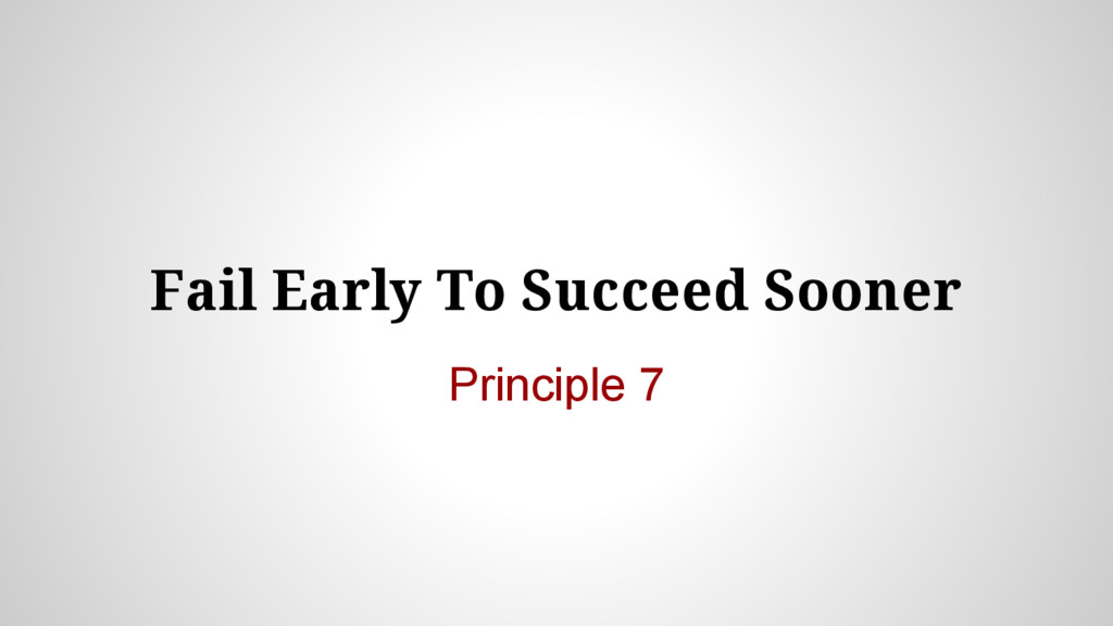 Fail Early To Succeed Sooner Principle 7