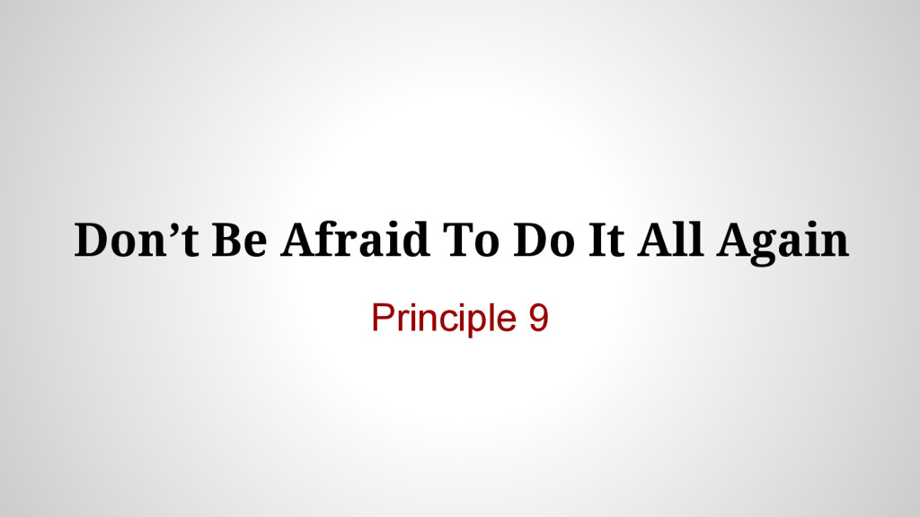 Don't Be Afraid To Do It All Again Principle 9