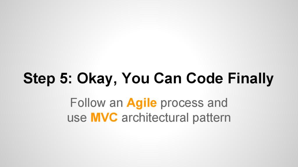 Step 5: Okay, You Can Code Finally Follow an Ag...
