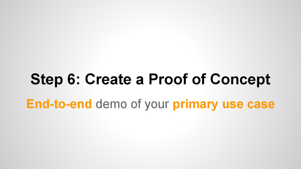 Step 6: Create a Proof of Concept End-to-end de...