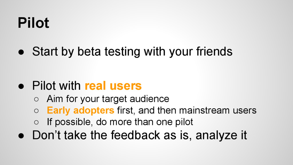 ● Start by beta testing with your friends ● Pil...