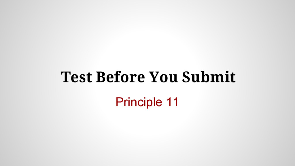 Test Before You Submit Principle 11
