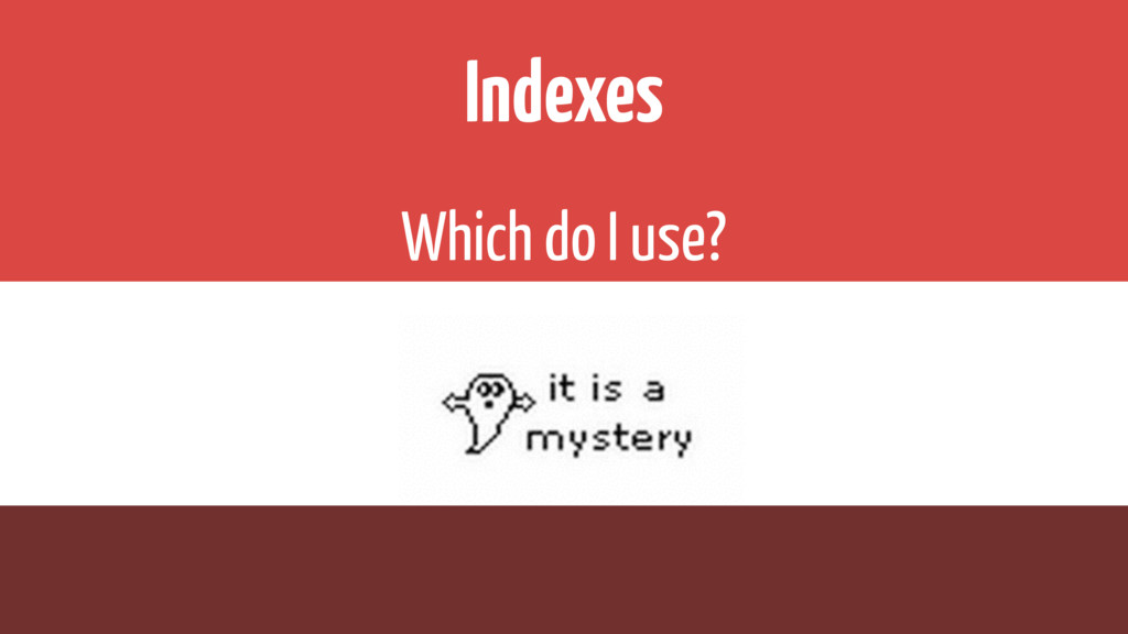 Indexes Which do I use?