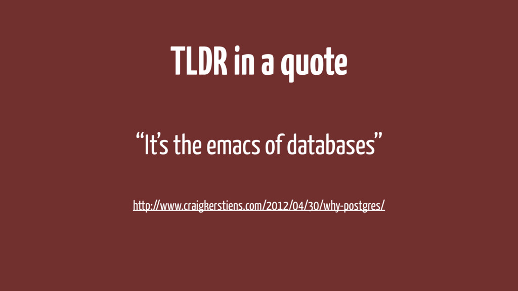 TLDR in a quote http://www.craigkerstiens.com/2...