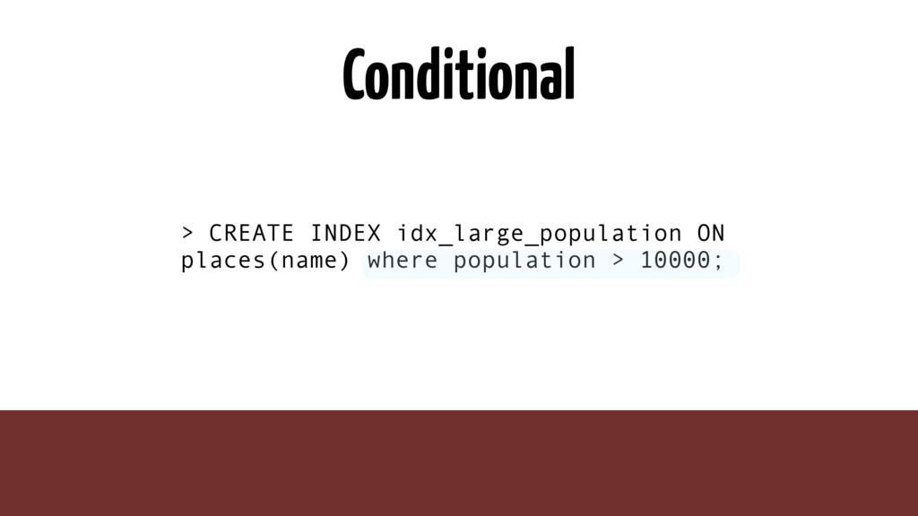 Conditional > CREATE INDEX idx_large_population...