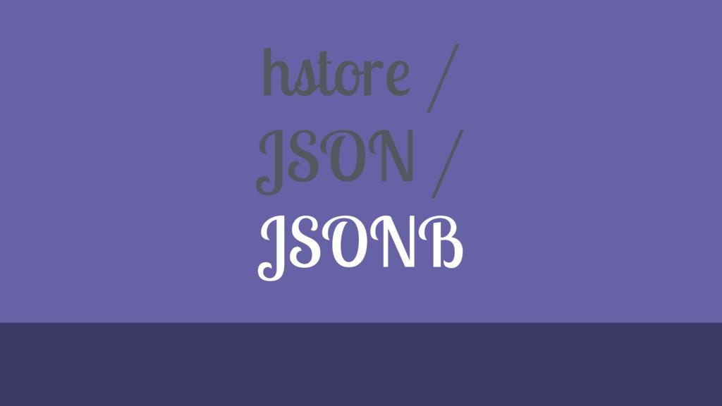 hstore / JSON / JSONB
