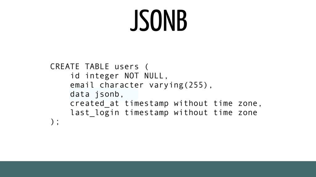 JSONB CREATE TABLE users ( id integer NOT NULL,...