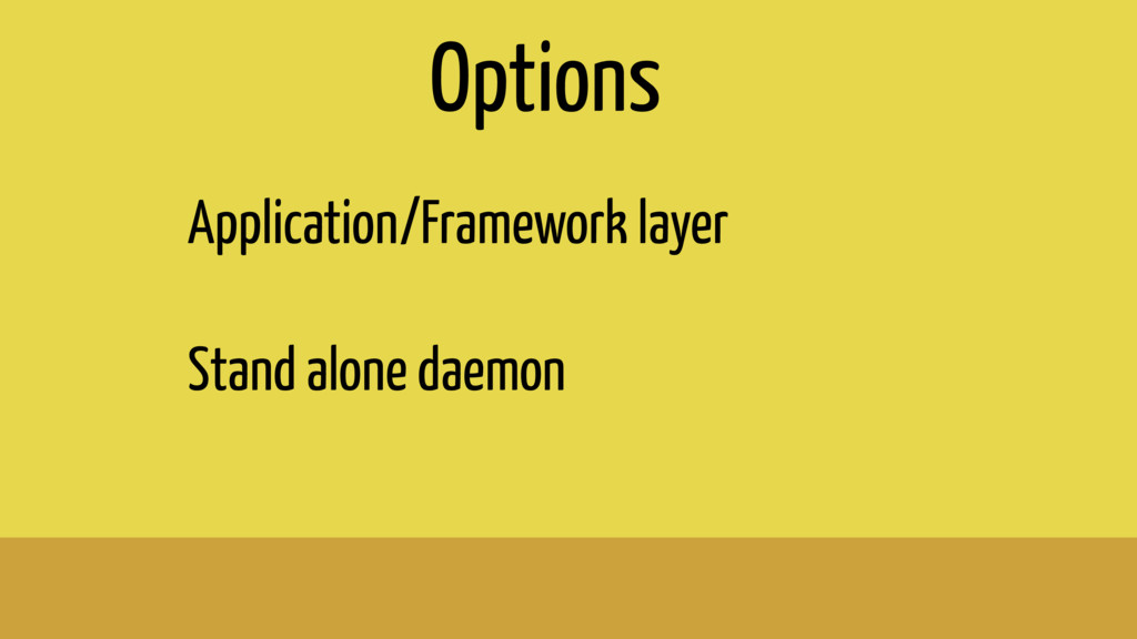Application/Framework layer Stand alone daemon ...