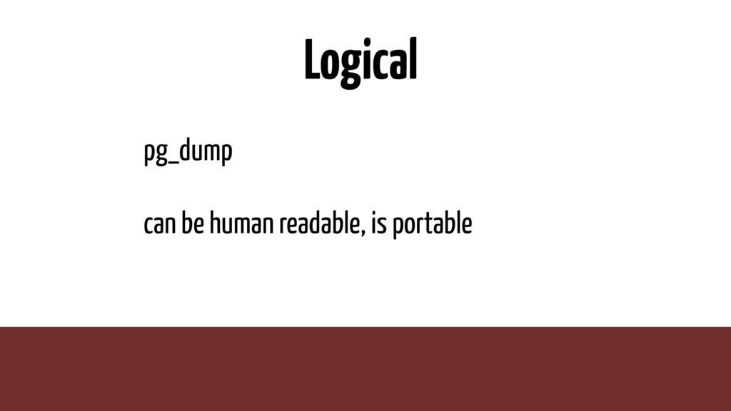 Logical pg_dump can be human readable, is porta...