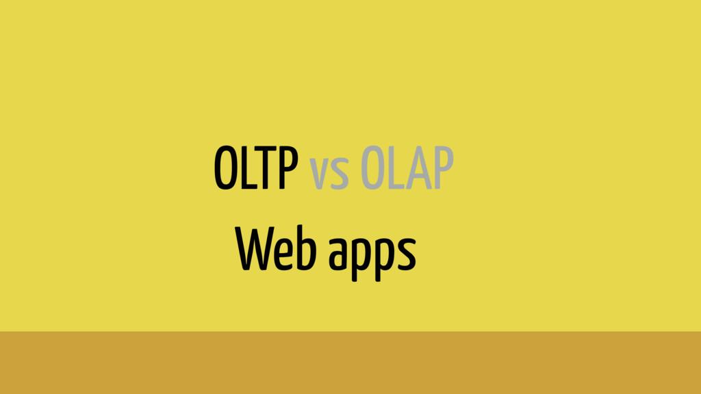 OLTP vs OLAP Web apps