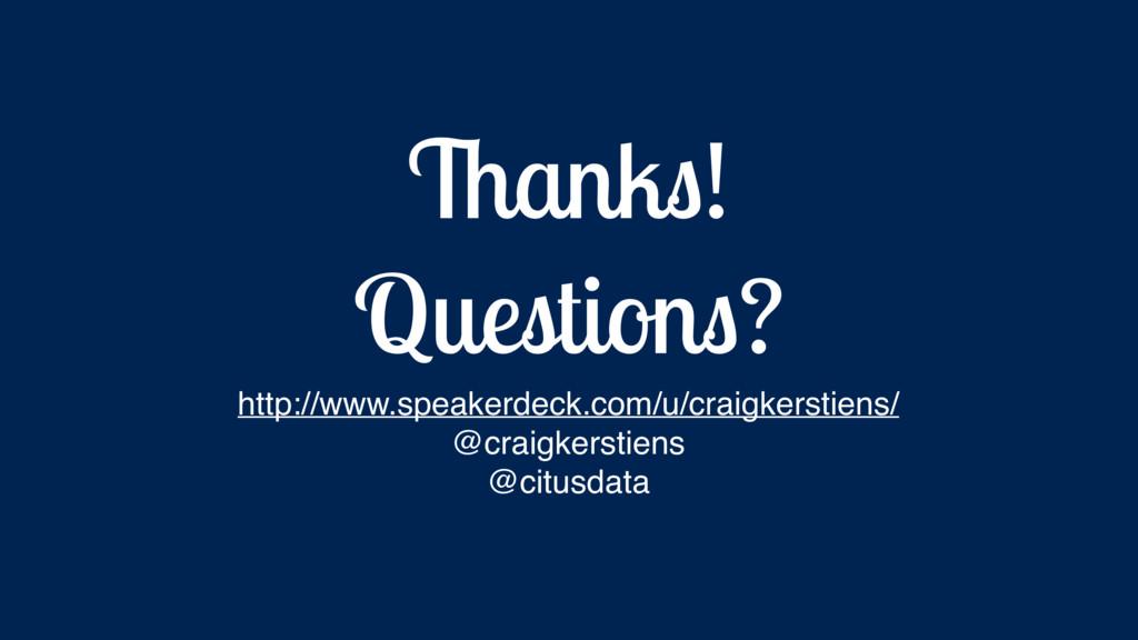 Thanks! Questions? http://www.speakerdeck.com/u...