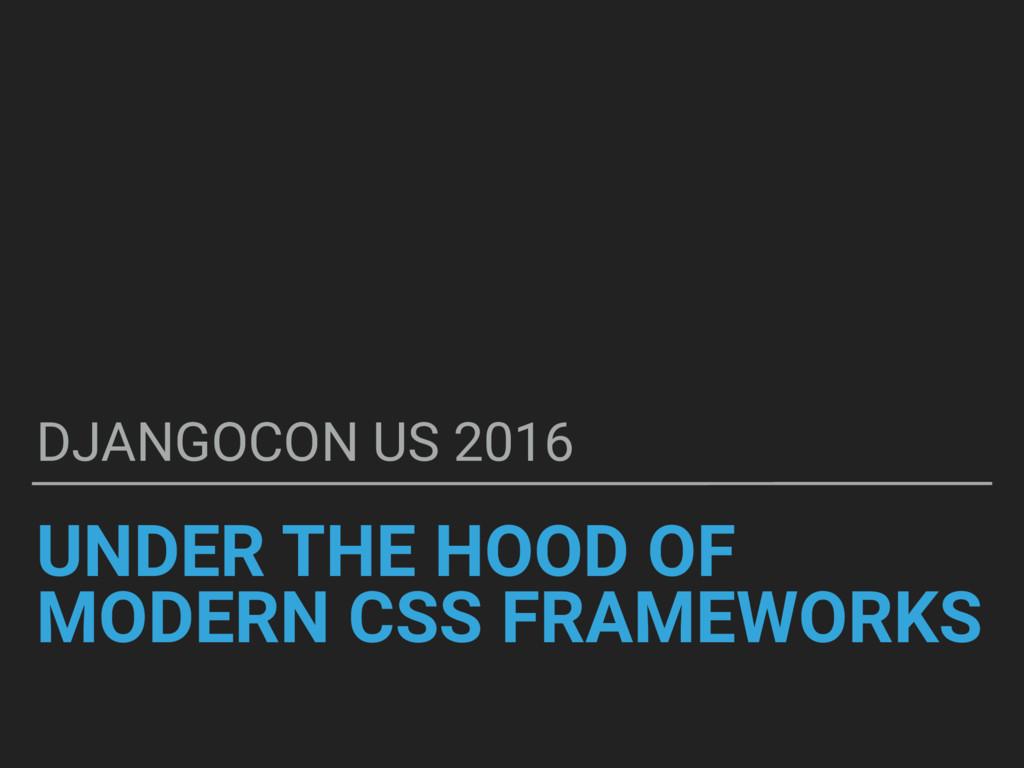 UNDER THE HOOD OF MODERN CSS FRAMEWORKS DJANGOC...