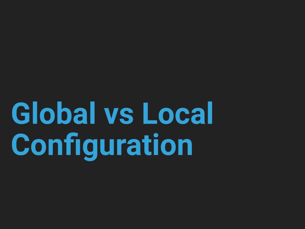 Global vs Local Configuration