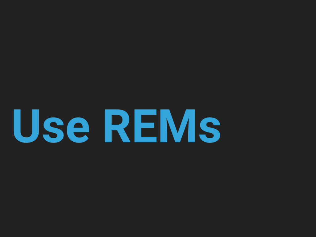 Use REMs