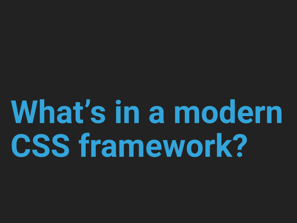 What's in a modern CSS framework?