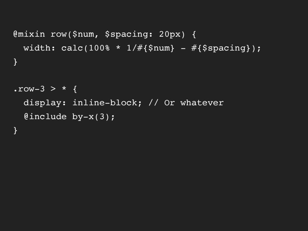 @mixin row($num, $spacing: 20px) { width: calc(...