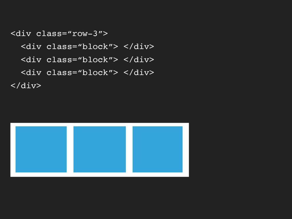 "<div class=""row-3""> <div class=""block""> </div> ..."