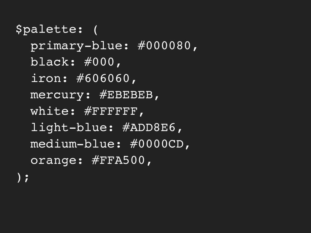 $palette: ( primary-blue: #000080, black: #000,...